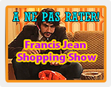 Francis Jean Shopping Show